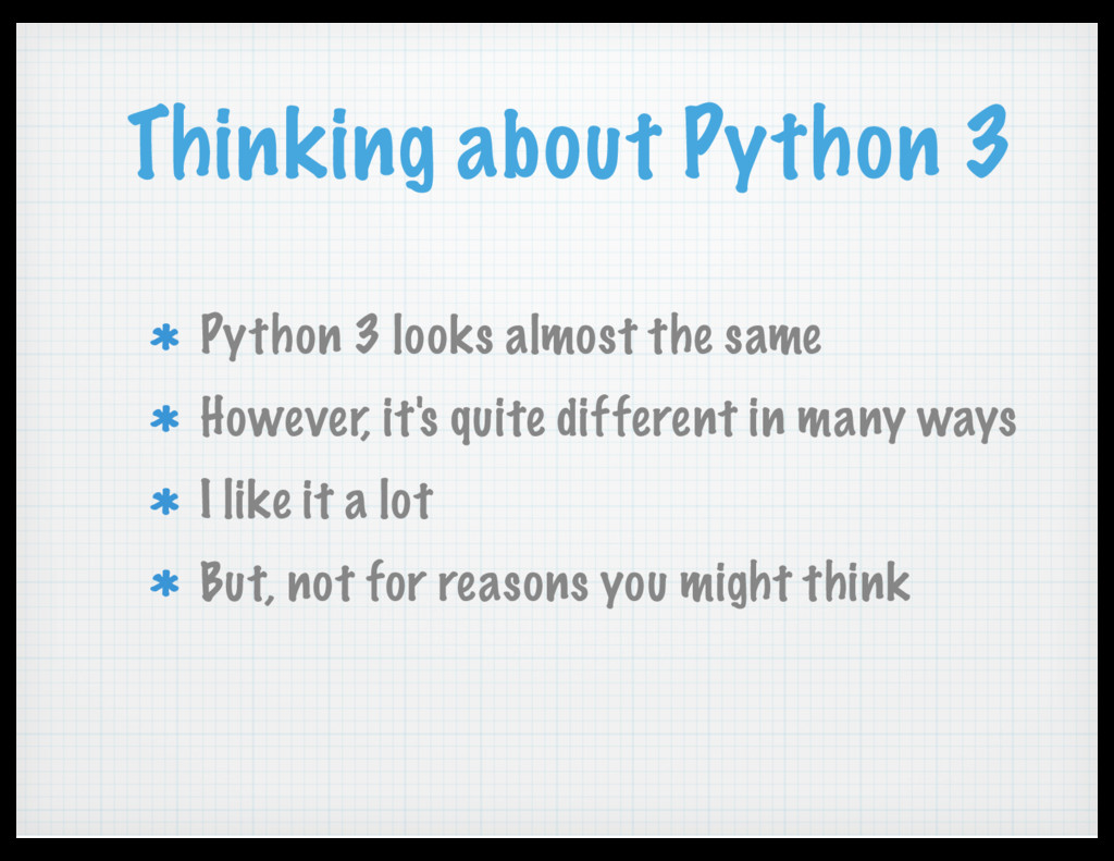 Thinking about Python 3 Python 3 looks almost t...
