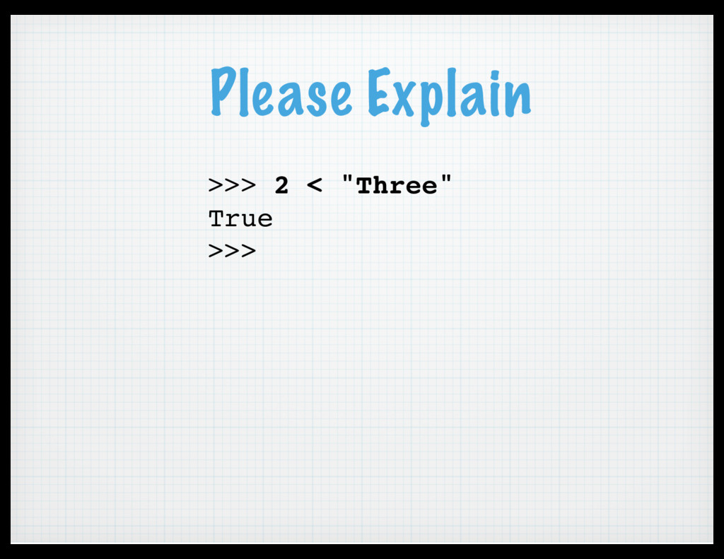 "Please Explain >>> 2 < ""Three"" True >>>"
