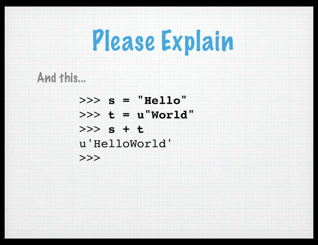 "Please Explain >>> s = ""Hello"" >>> t = u""World""..."
