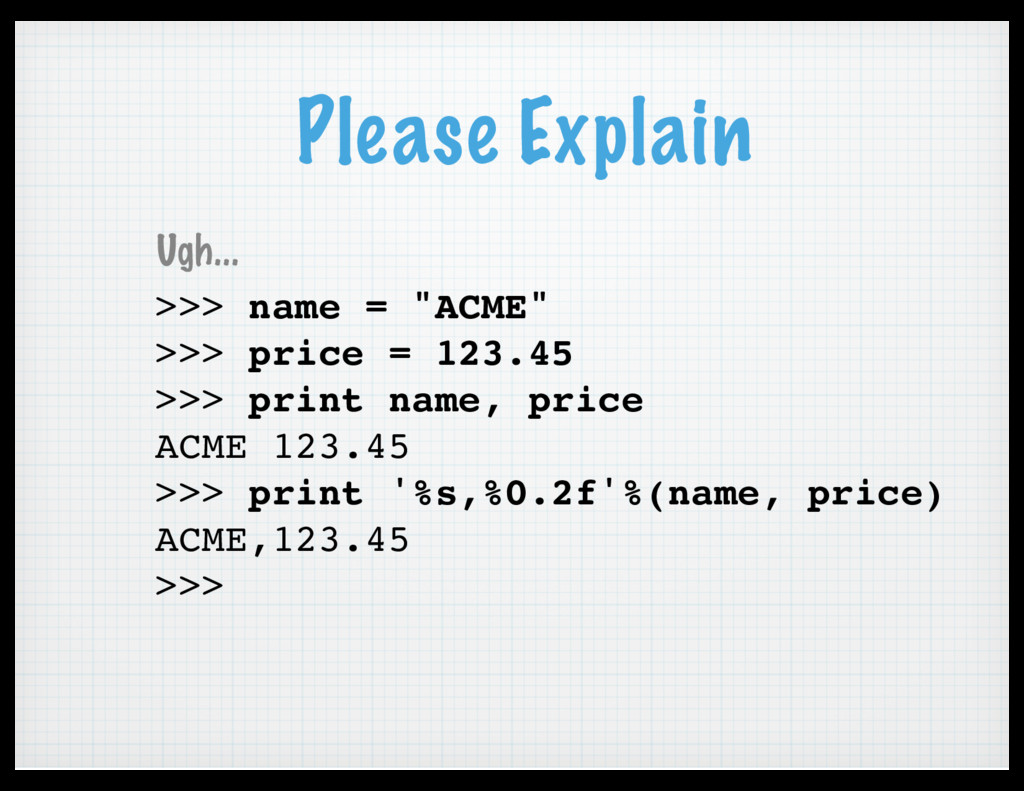 "Please Explain >>> name = ""ACME"" >>> price = 12..."