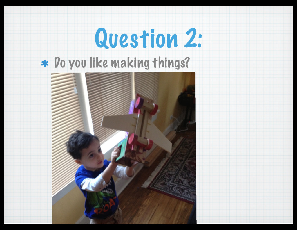 Question 2: Do you like making things?