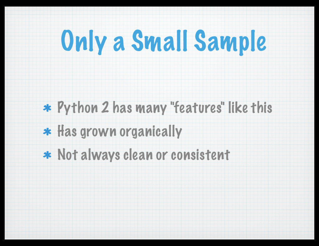 "Only a Small Sample Python 2 has many ""features..."