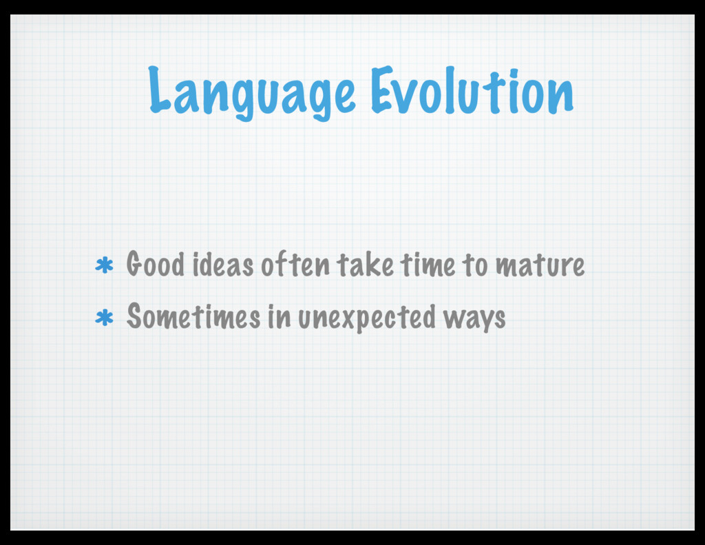 Language Evolution Good ideas often take time t...