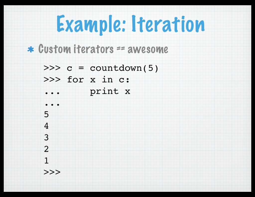 Example: Iteration Custom iterators == awesome ...