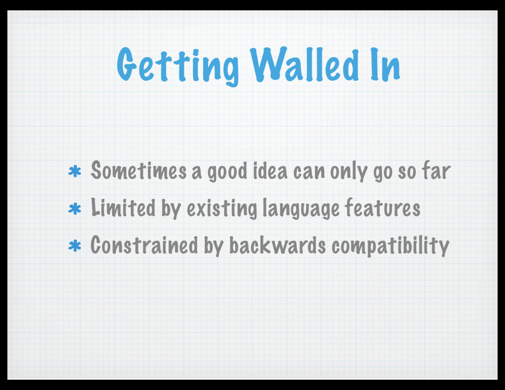 Getting Walled In Sometimes a good idea can onl...