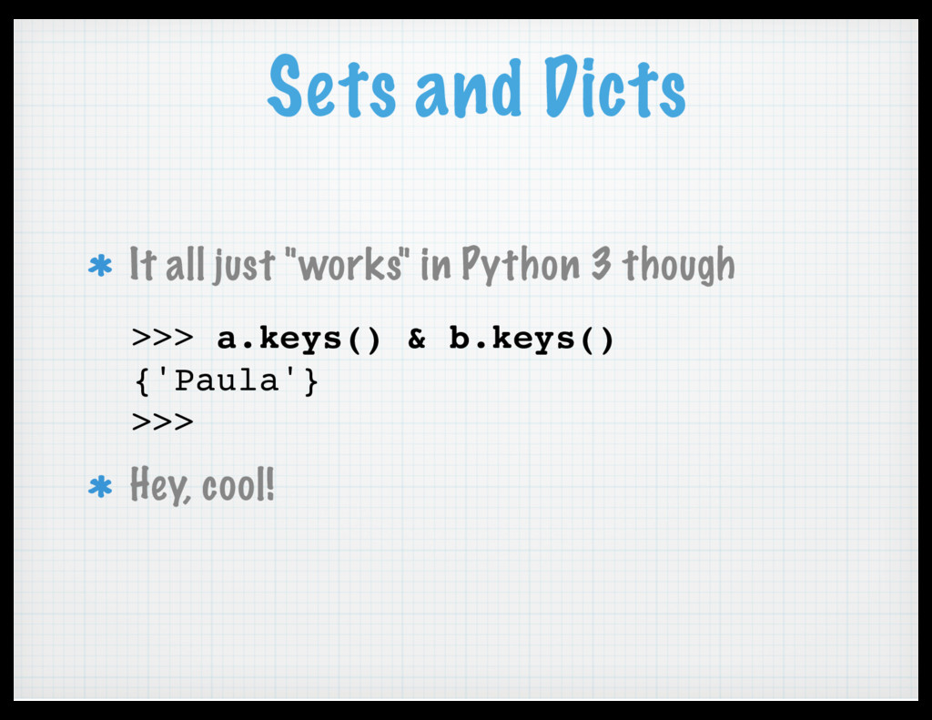 "Sets and Dicts It all just ""works"" in Python 3 ..."