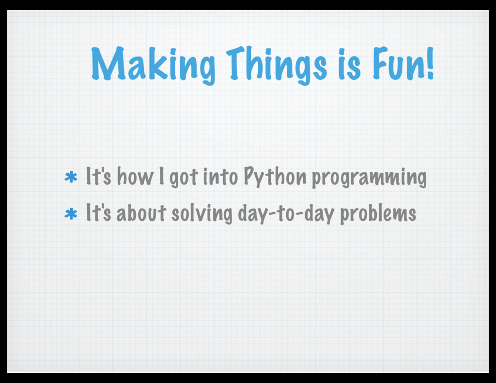 Making Things is Fun! It's how I got into Pytho...