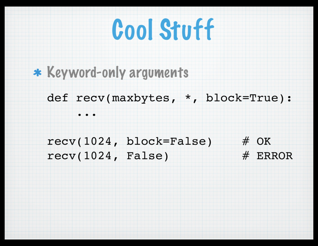 Cool Stuff Keyword-only arguments def recv(maxb...