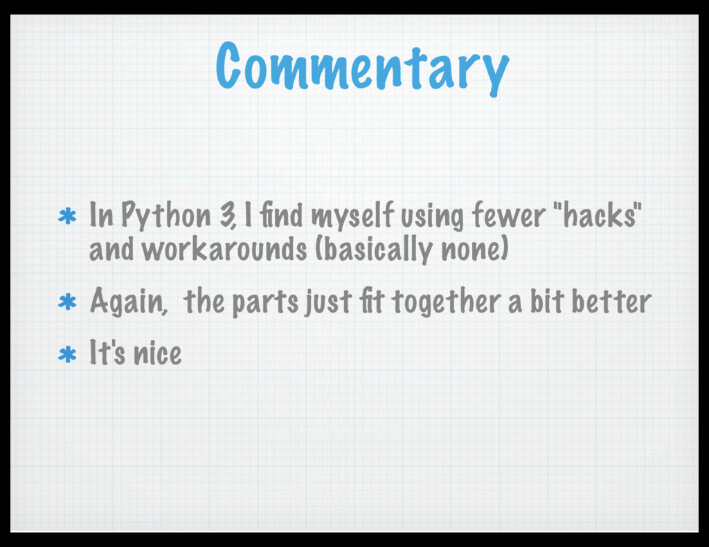Commentary In Python 3, I find myself using fewe...