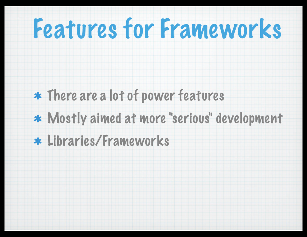 Features for Frameworks There are a lot of powe...