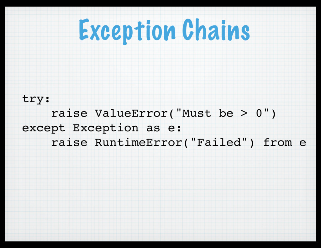 "Exception Chains try: raise ValueError(""Must be..."