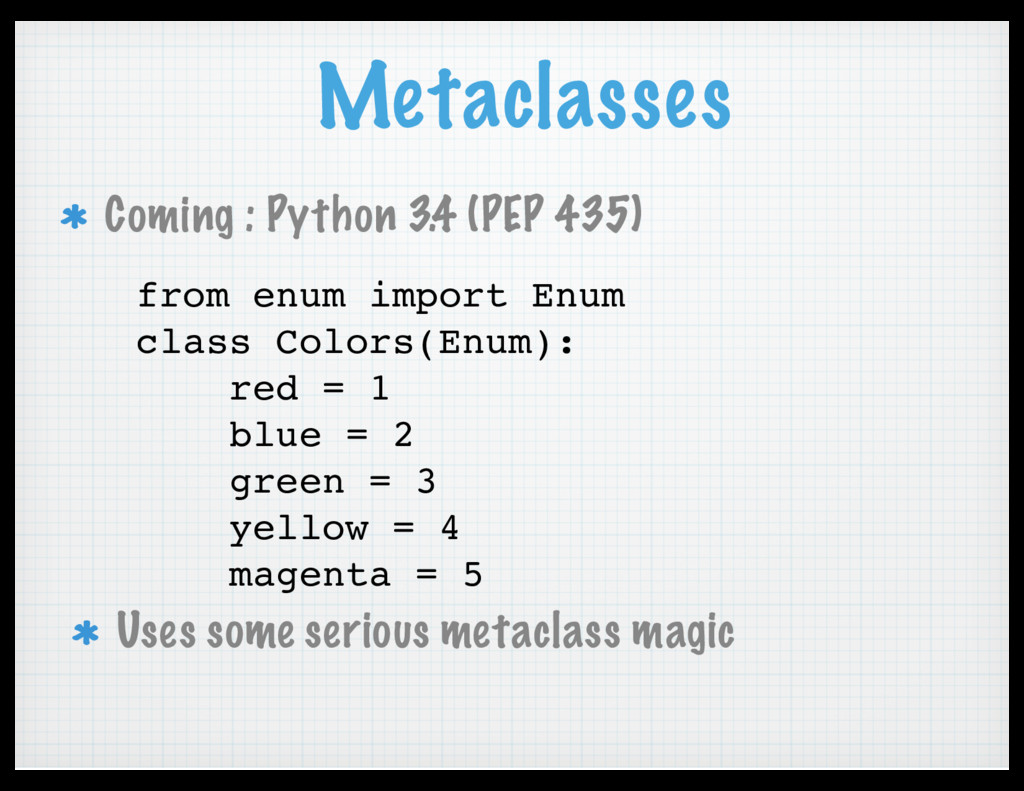 Metaclasses from enum import Enum class Colors(...