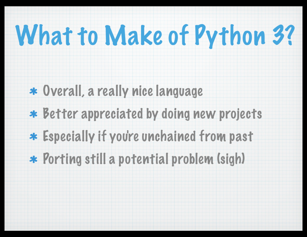 What to Make of Python 3? Overall, a really nic...