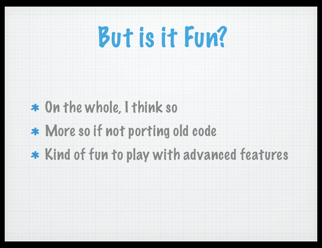 But is it Fun? On the whole, I think so More so...