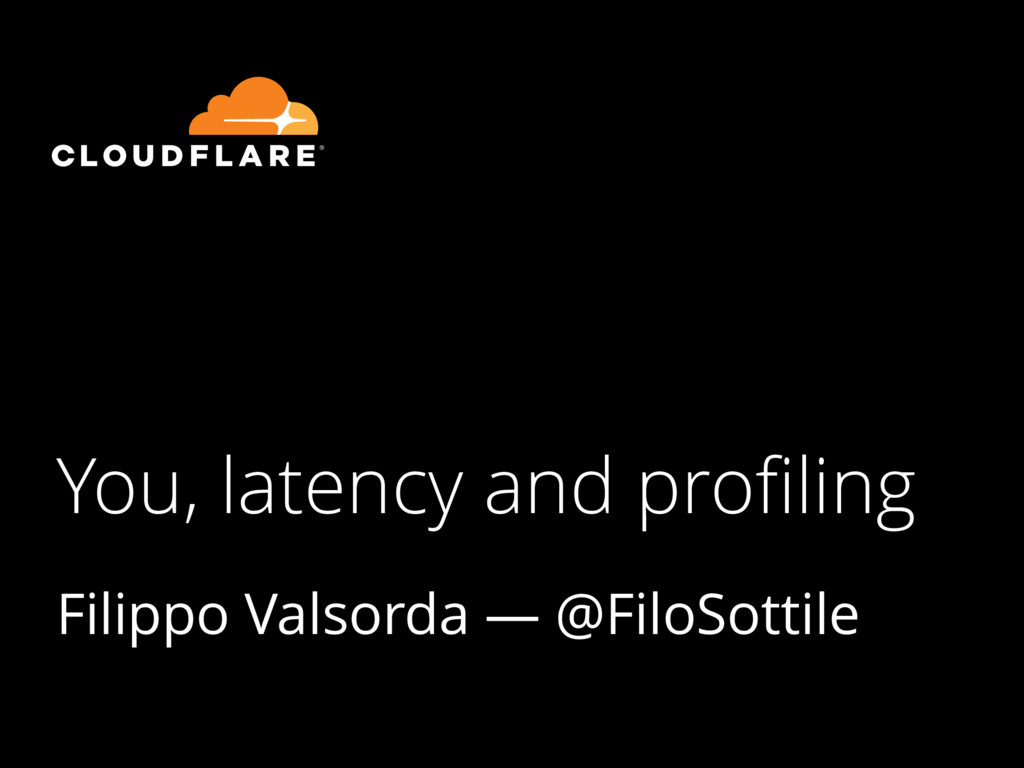 You, latency and profiling Filippo Valsorda — @F...