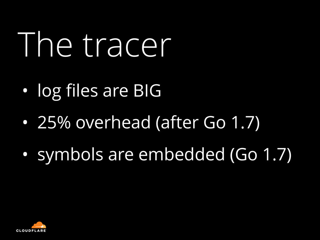 The tracer • log files are BIG • 25% overhead (a...