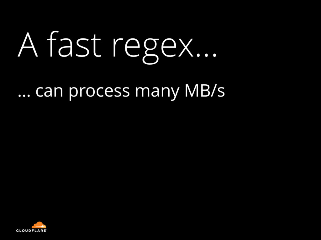 A fast regex… … can process many MB/s