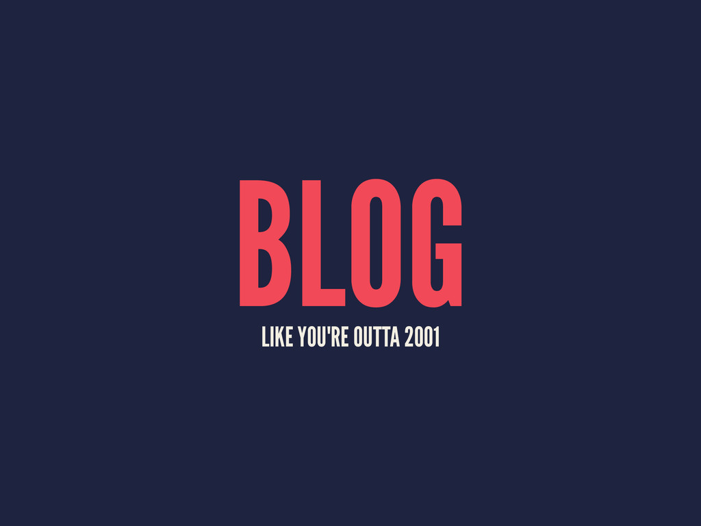 BLOG LIKE YOU'RE OUTTA 2001