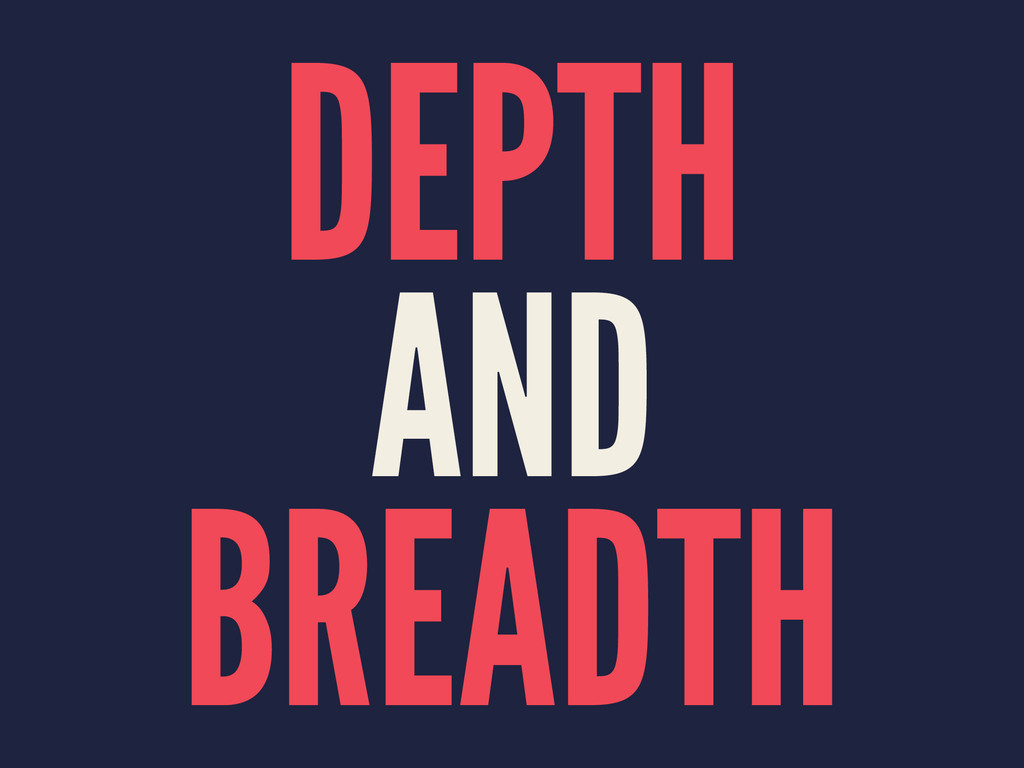 DEPTH AND BREADTH