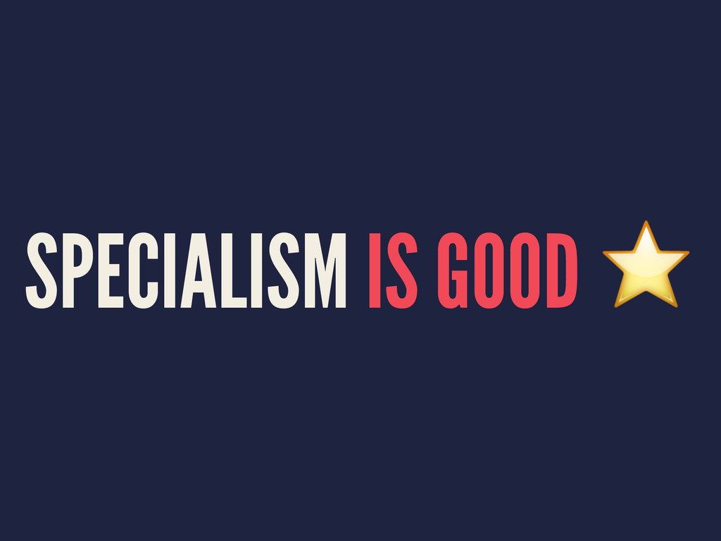 SPECIALISM IS GOOD ⭐