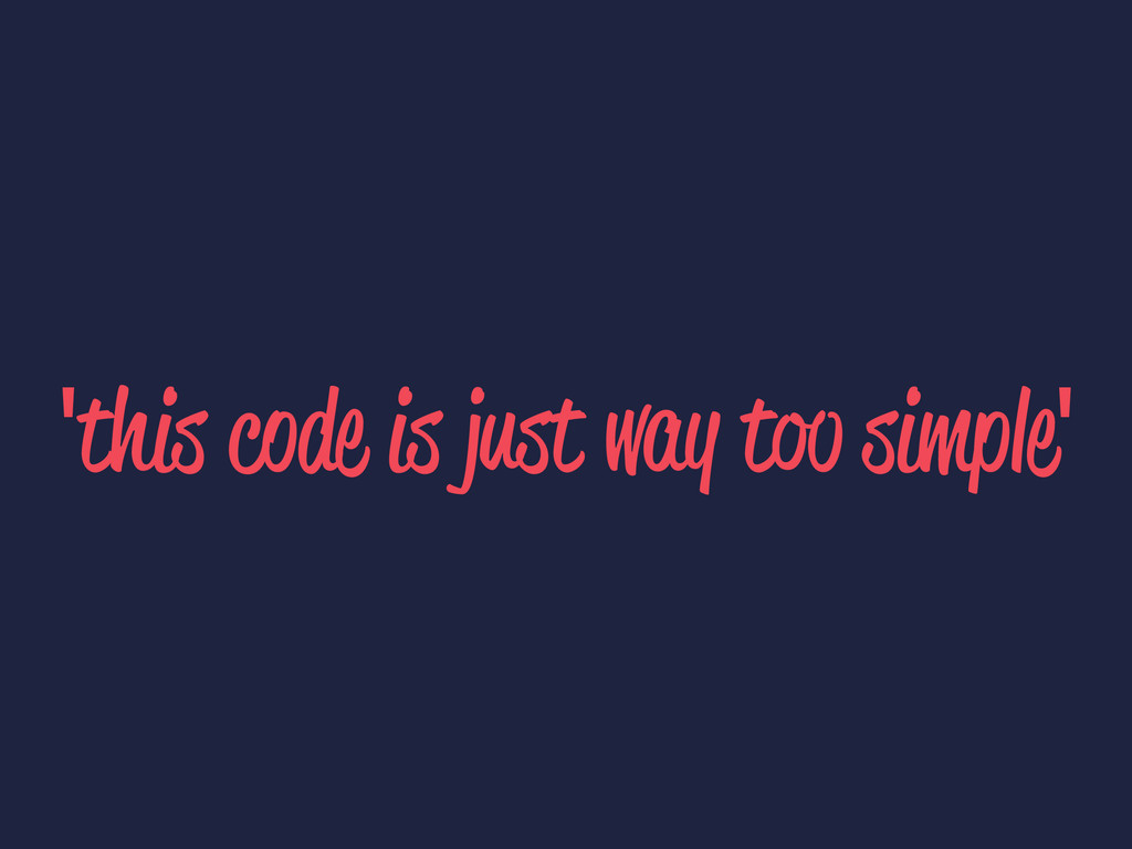 'this code is just way too simple'