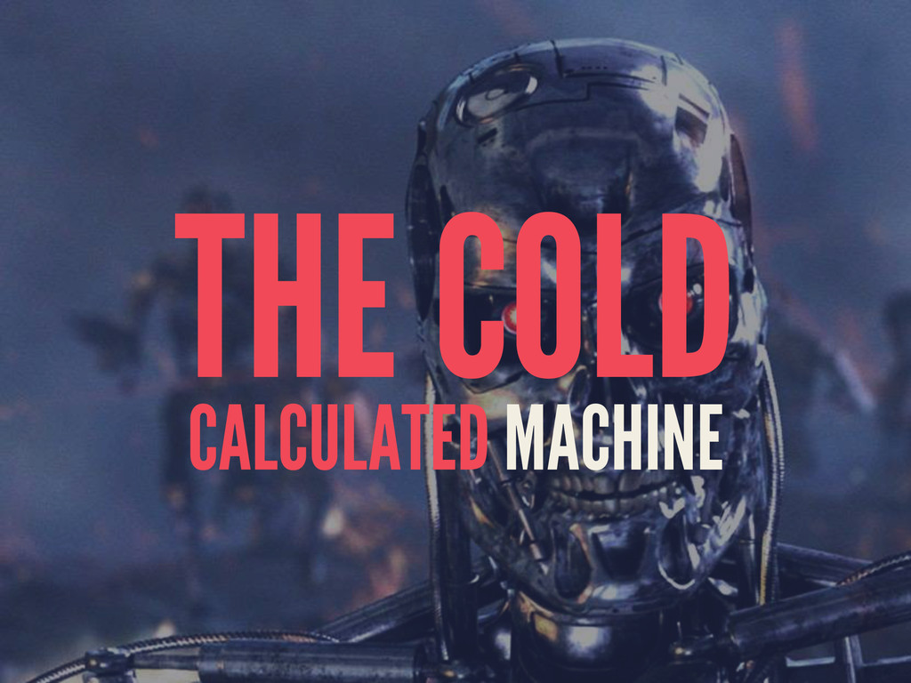 THE COLD CALCULATED MACHINE