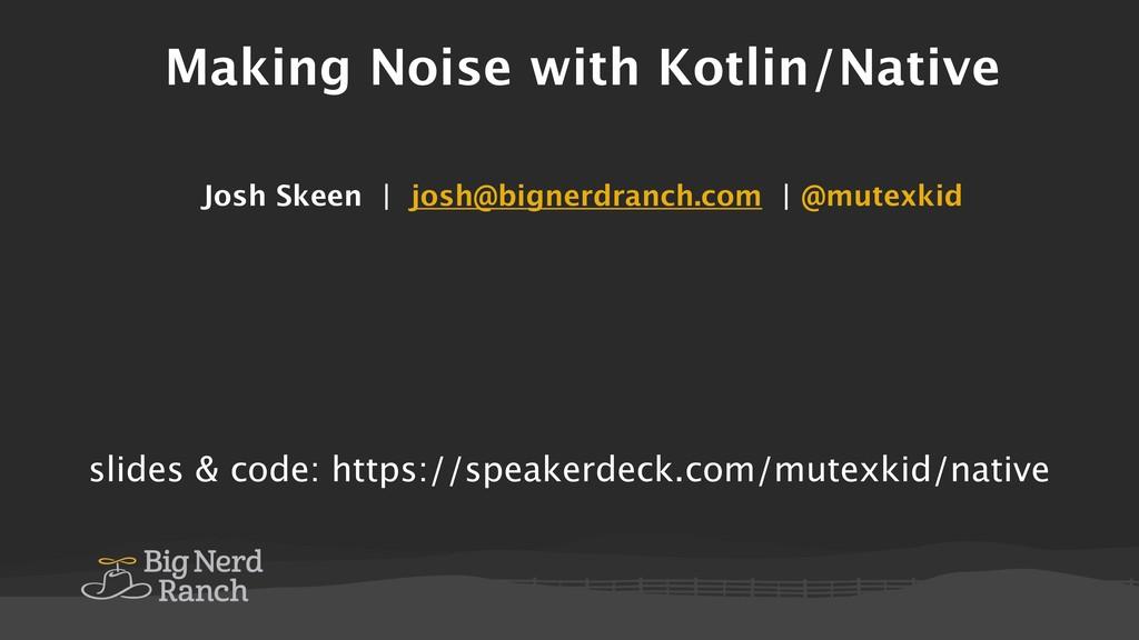 Making Noise with Kotlin/Native Josh Skeen | jo...