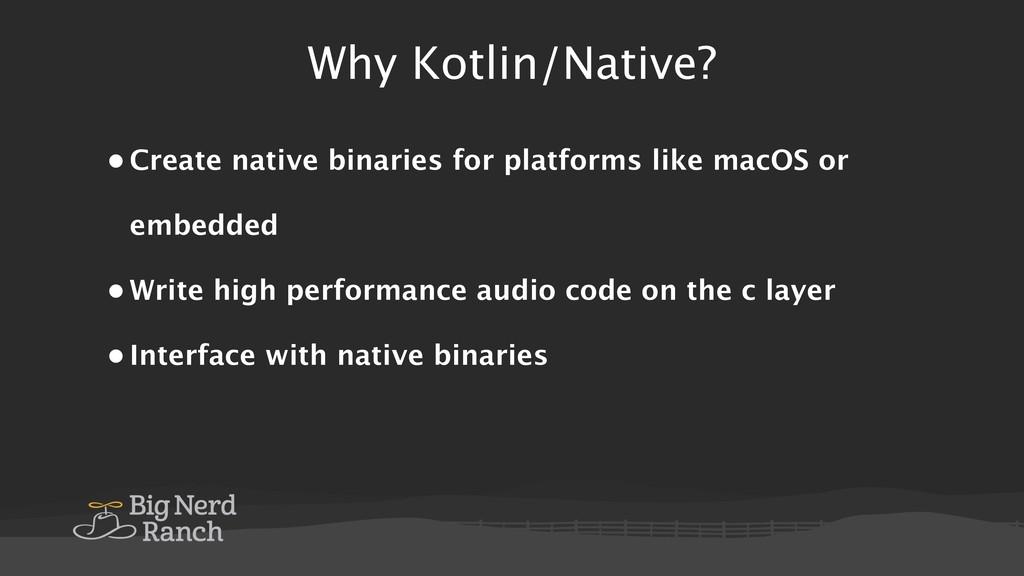 • Create native binaries for platforms like mac...