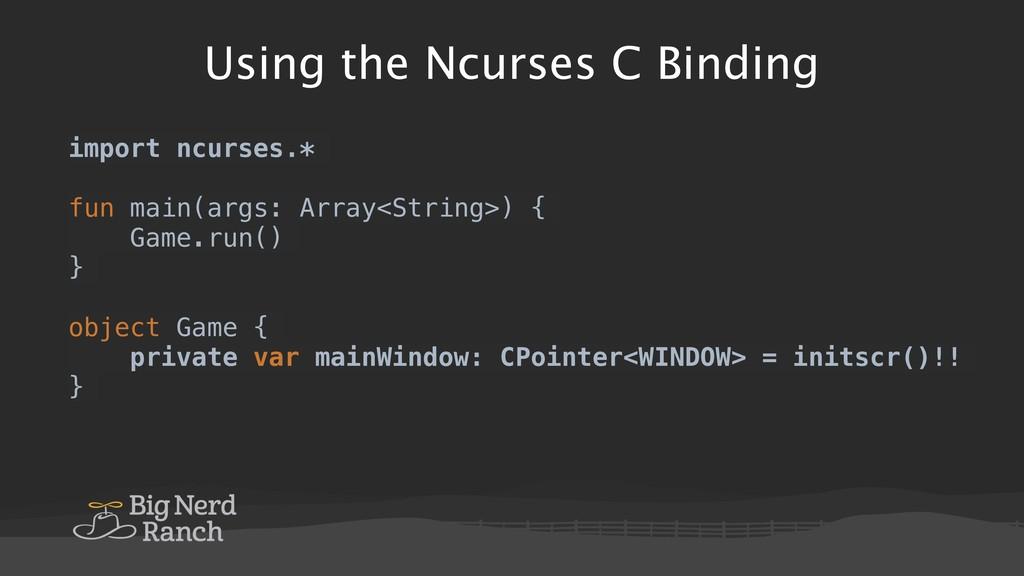 Using the Ncurses C Binding import ncurses.* fu...