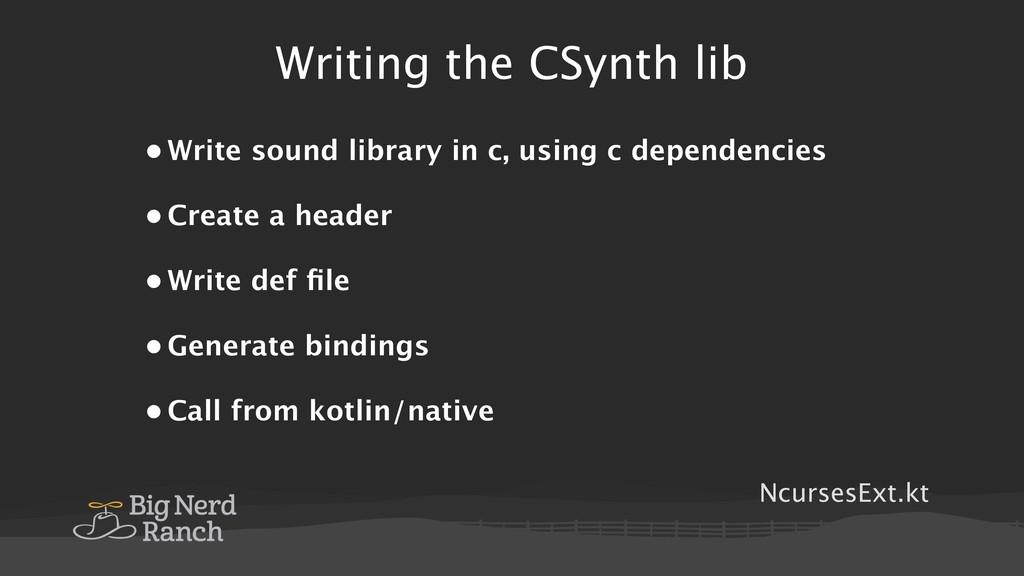 NcursesExt.kt Writing the CSynth lib • Write so...