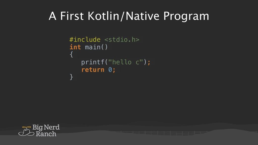 A First Kotlin/Native Program #include <stdio.h...