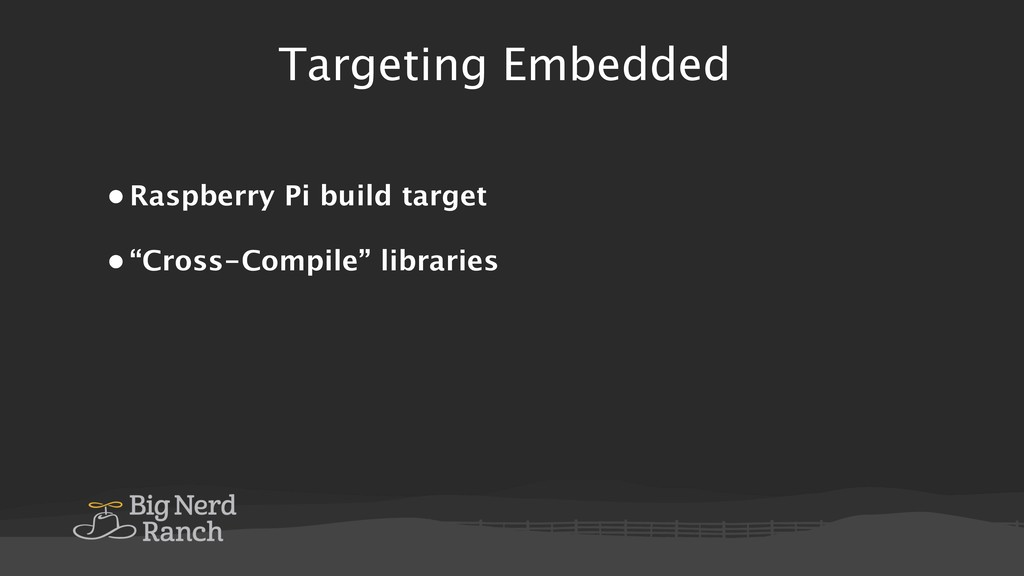 Targeting Embedded • Raspberry Pi build target ...