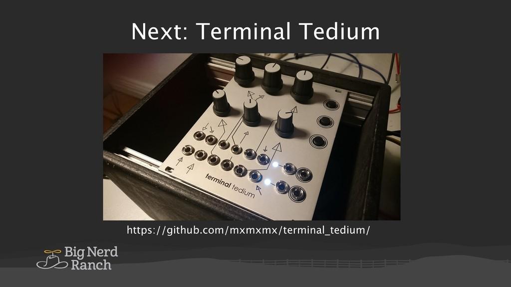 Next: Terminal Tedium https://github.com/mxmxmx...