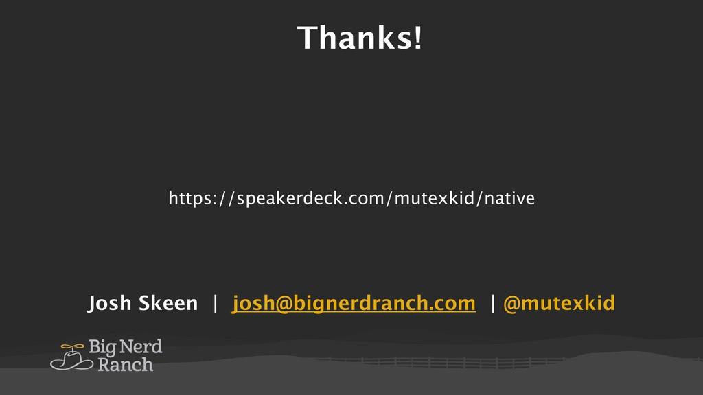 Thanks! Josh Skeen | josh@bignerdranch.com | @m...