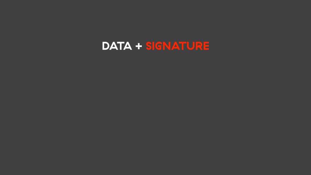 DATA + SIGNATURE
