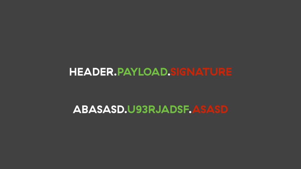 ABASASD.U93RJADSF.ASASD HEADER.PAYLOAD.SIGNATURE