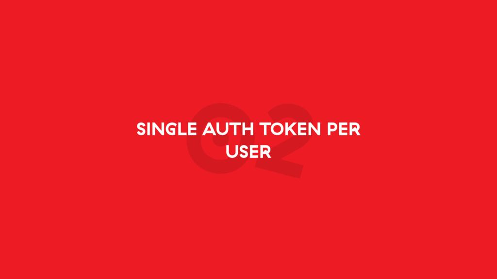 02 SINGLE AUTH TOKEN PER USER