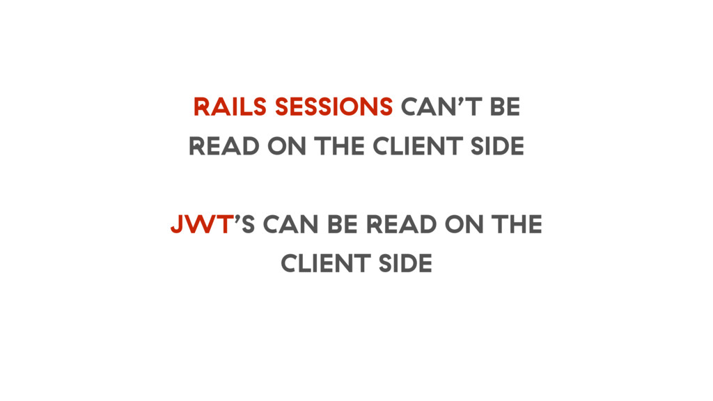 RAILS SESSIONS CAN'T BE READ ON THE CLIENT SIDE...