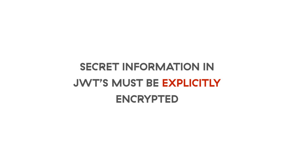 SECRET INFORMATION IN JWT'S MUST BE EXPLICITLY ...