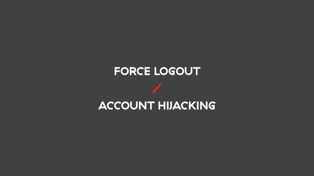 FORCE LOGOUT / ACCOUNT HIJACKING