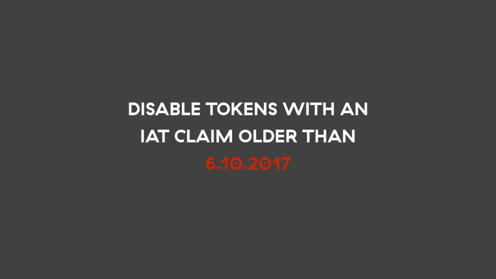 DISABLE TOKENS WITH AN IAT CLAIM OLDER THAN 6.1...