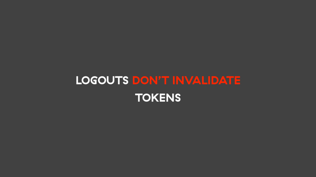 LOGOUTS DON'T INVALIDATE TOKENS