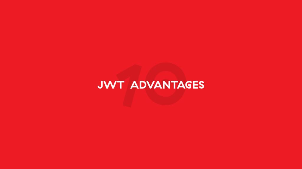 10 JWT ADVANTAGES