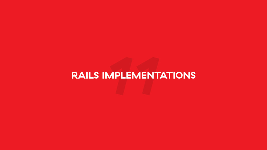 11 RAILS IMPLEMENTATIONS