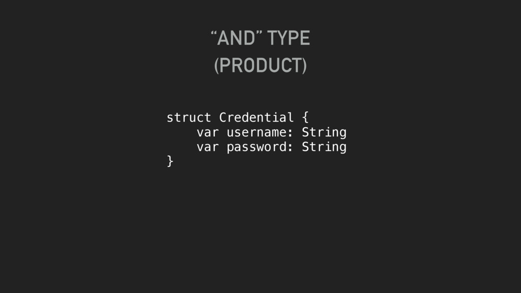 """""""AND"""" TYPE (PRODUCT) struct Credential { var u..."""