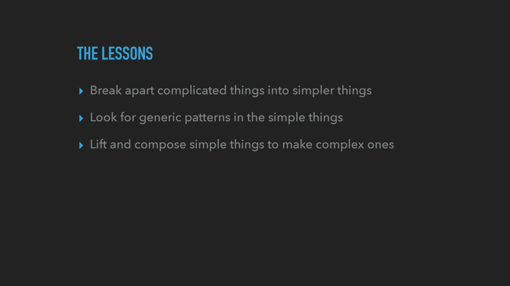 THE LESSONS ▸ Break apart complicated things in...