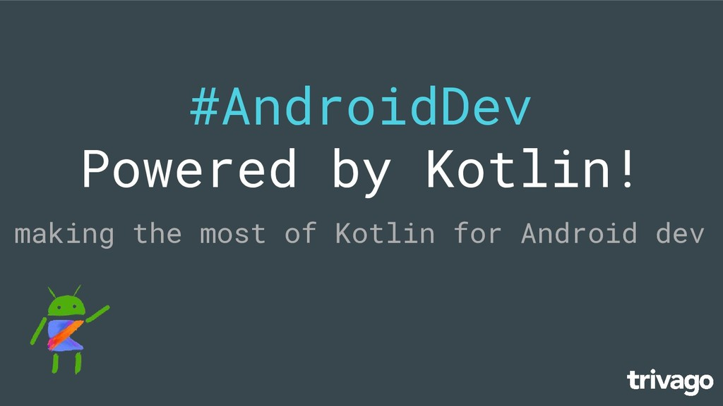 #AndroidDev Powered by Kotlin! making the most ...