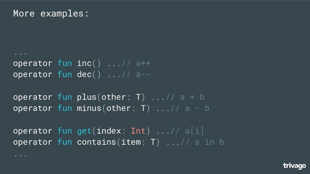 ... operator fun inc() ...// a++ operator fun d...