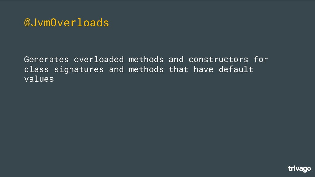 @JvmOverloads Generates overloaded methods and ...