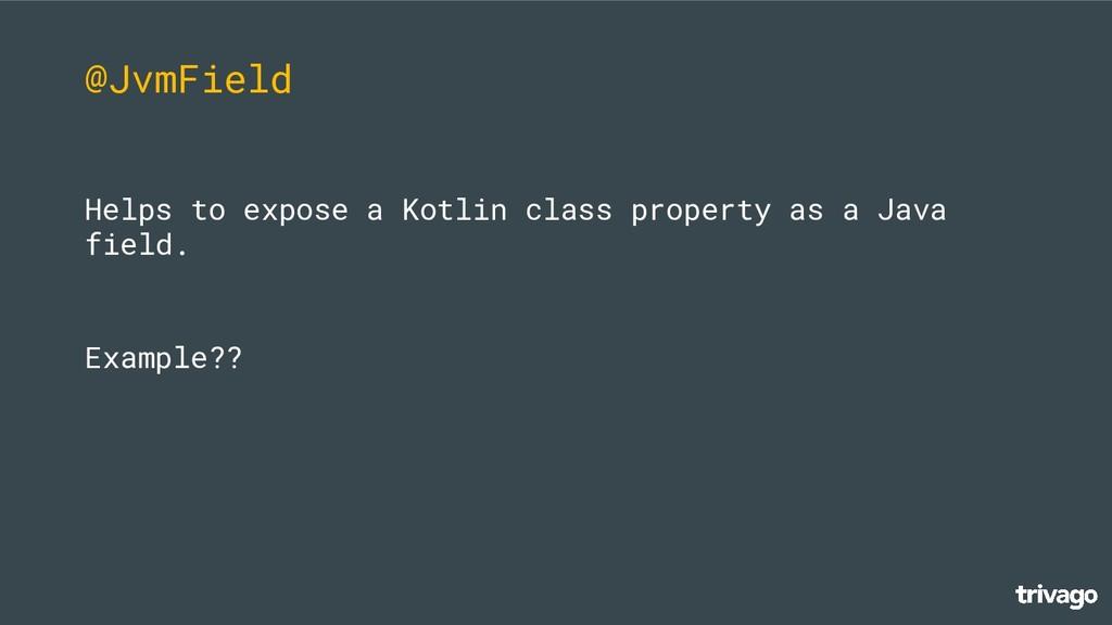 @JvmField Helps to expose a Kotlin class proper...